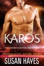 Karos: Star-Crossed Alien Mail Order Brides (Intergalactic Dating Agency) - Star-Crossed Alien Mail Order Brides, #7 ebook by Susan Hayes