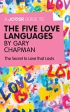 A Joosr Guide to... The Five Love Languages by Gary Chapman: The Secret to Love that Lasts ebook by Joosr