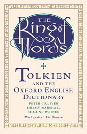 The Ring of Words - Tolkien and the Oxford English Dictionary ebook by Peter Gilliver, Jeremy Marshall, Edmund Weiner
