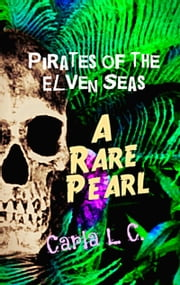 Pirates of the Elven Seas; A Rare Pearl (Pirate Romance and Fantasy) ebook by Carla L. C.