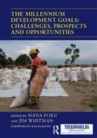 The Millennium Development Goals: Challenges, Prospects and Opportunities ebook by Nana Poku, Jim Whitman