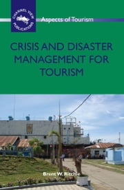 Crisis and Disaster Management for Tourism ebook by RITCHIE, Brent W.