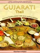 Gujarati Thali - Delicious Healthy Platter And With Never Ending Varieties ebook by Kanchan Kabra