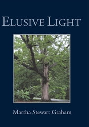 Elusive Light - A Collection of Poetry and Short Stories ebook by Martha Stewart Graham