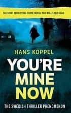 You're Mine Now ebook by Hans Koppel