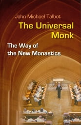 The Universal Monk - The Way of the New Monastics ebook by John Michael Talbot