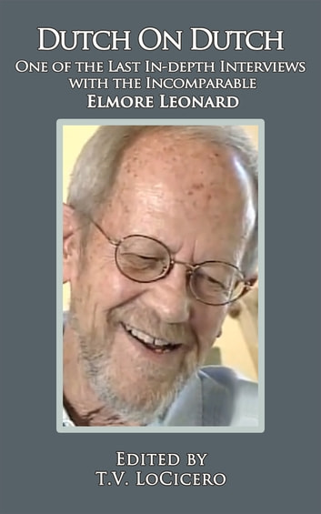 Dutch on Dutch: One of the Last In-depth Interviews with the Incomparable Elmore Leonard eBook by T.V. LoCicero