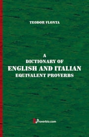 A Dictionary of English and Italian Equivalent Proverbs ebook by Teodor Flonta
