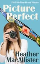 Picture Perfect ebook by Heather MacAllister