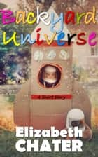 Backyard Universe ebook by Elizabeth Chater