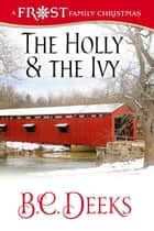The Holly & The Ivy: Frost Family Christmas - Frost Family & Friends, #3 ebook by B.C. Deeks