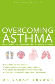 Overcoming Asthma - The Complete Complementary Health Program ebook by Sarah Brewer