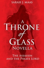 The Assassin and the Pirate Lord - A Throne of Glass Novella ebook by Ms Sarah J. Maas