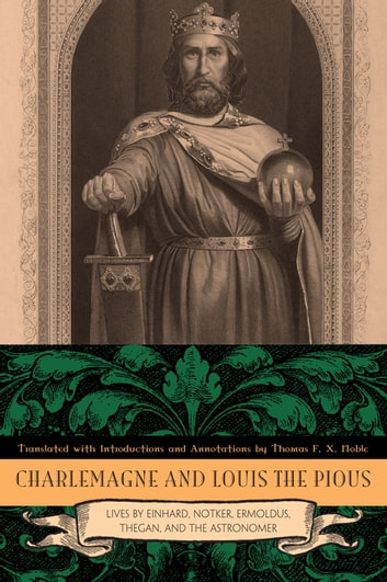 Charlemagne and Louis the Pious - Lives by Einhard, Notker, Ermoldus, Thegan, and the Astronomer ebook by