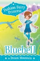 Fashion Fairy Princess: Bluebell in Dream Mountain ebook by Poppy Collins