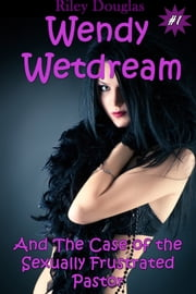 Wendy Wetdream and the Case of the Sexually Frustrated Pastor - (Erotic Psychic Threesome) ebook by Riley Douglas