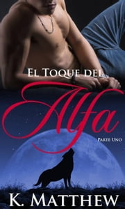 El Toque del Alfa ebook by K. Matthew