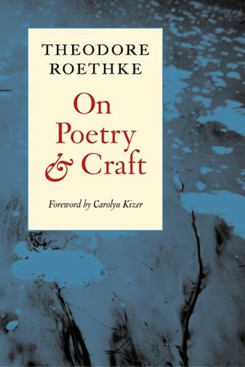 On Poetry and Craft - Selected Prose eBook by Theodore Roethke