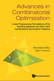 Advances in Combinatorial Optimization - Linear Programming Formulations of the Traveling Salesman and Other Hard Combinatorial Optimization Problems ebook by Moustapha Diaby,Mark H Karwan