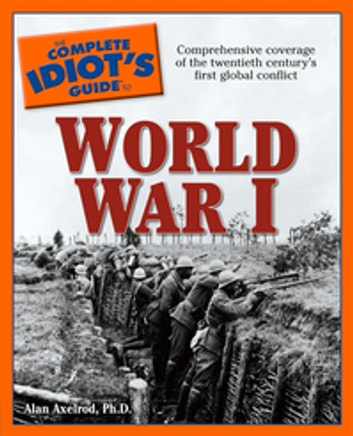 The Complete Idiot's Guide to World War I ebook by Alan Axelrod PhD