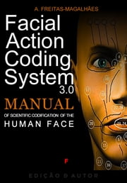 Facial Action Coding System - Manual of Scientific Codification of the Human Face ebook by A. Freitas-magalhães