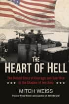 The Heart of Hell - The Untold Story of Courage and Sacrifice in the Shadow of Iwo Jima ebook by Mitch Weiss