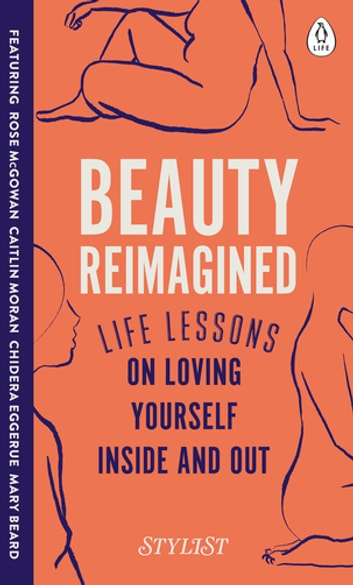 Beauty Reimagined - Life lessons on loving yourself inside and out ebook by Stylist Magazine