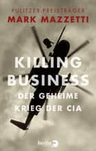 Killing Business. Der geheime Krieg der CIA eBook by Mark Mazzetti, Helmut Dierlamm, Thomas Pfeiffer