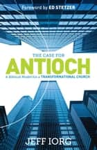 The Case for Antioch ebook by Jeff Iorg