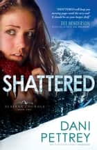 Shattered (Alaskan Courage Book #2) eBook by Dani Pettrey