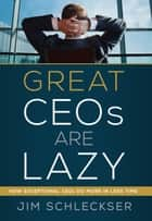 Great Ceos Are Lazy ebook by Jim Schleckser