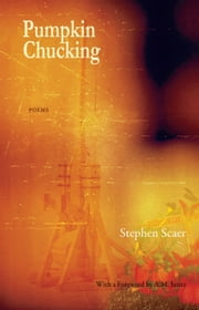 Pumpkin Chucking - Poems - Poems by Stephen Scaer ebook by Stephen Scaer