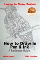 How to Draw in Pen & Ink: A Beginners Guide ebook by Rabia Saghir