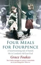 Four Meals for Fourpence - A Heartwarming Tale of Family Life in London's old East End 電子書 by Grace Foakes
