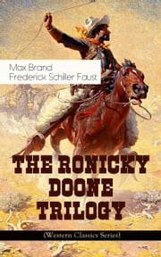 THE RONICKY DOONE TRILOGY (Western Classics Series) - Ronicky Doone, Ronicky Doone's Treasure & Ronicky Doone's Reward ebook by Max Brand / Frederick Schiller Faust