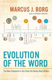Evolution of the Word - The New Testament in the Order the Books Were Written ebook by Marcus J. Borg