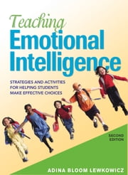 Teaching Emotional Intelligence - Strategies and Activities for Helping Students Make Effective Choices ebook by Adina Bloom Lewkowicz