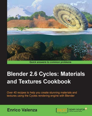 Blender 2.6 Cycles:Materials and Textures Cookbook ebook by Enrico Valenza