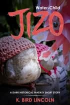 Water-Child Jizo: A dark historical fantasy short story ebook by K. Bird Lincoln