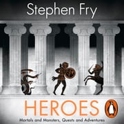 Heroes - The myths of the Ancient Greek heroes retold audiobook by Stephen Fry