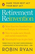 Retirement Reinvention - Make Your Next Act Your Best Act ebook by Robin Ryan