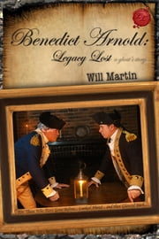 Benedict Arnold: Legacy Lost (A Ghost's Story) ebook by Will Martin