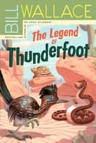 The Legend of Thunderfoot ebook by Bill Wallace