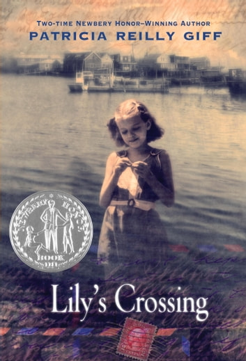 Lily's Crossing ebook by Patricia Reilly Giff