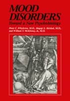 Mood Disorders - Toward a New Psychobiology ebook by Peter C. Whybrow, Hagop S. Akiskal, William T. McKinney Jr.