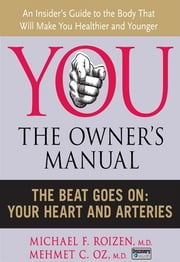 The Beat Goes On - Your Heart and Arteries ebook by Michael F. Roizen,Mehmet C. Oz, M.D.