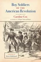 Boy Soldiers of the American Revolution ebook by Caroline Cox,Robert L. Middlekauff