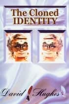 The Cloned Identity ebook by David Hughes
