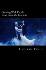 Dancing with Death: Tales from the Macabre ebook by Lazarus Finch