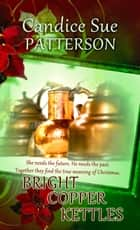 Bright Copper Kettles ebook by Candice Sue Patterson